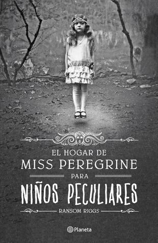El hogar de Miss Peregrine para niños peculiares (El hogar de Miss Peregrine para niños peculiares, #1)