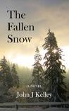 The Fallen Snow by John J.  Kelley