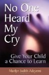 No One Heard My Cry: Give Your Child a Chance to Learn