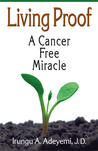Living Proof: A Cancer Free Miracle