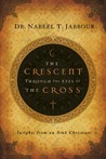 The Crescent through the Eyes of the Cross: Insights from an Arab Christian (The Navigators Reference Library)