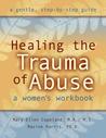 Healing the Trauma of Abuse: A Women's Workbook