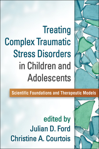 treating-complex-traumatic-stress-disorders-in-children-and-adolescents-scientific-foundations-and-therapeutic-models