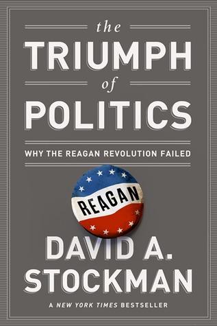 The Triumph of Politics Why the Reagan Revolution Failed