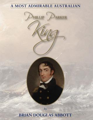 Phillip Parker King 1791-1856, a most admirable Australian