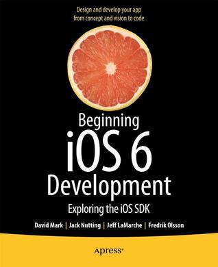 Beginning IOS 6 Development: Exploring the IOS SDK