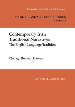 Ebook Contemporary Irish Traditional Narrative: The English Language Tradition by Clodagh Brennan Harvey read!