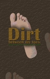Dirt between my toes. Because there's always something I just can't shake...