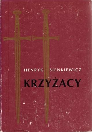 Krzyzacy(The Knights of the Cross or Krzyzacy 3-4) - Henryk Sienkiewicz