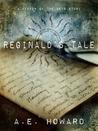 Reginald's Tale by A.E. Howard