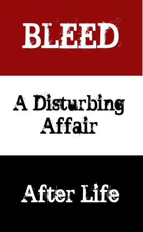 After Life / Bleed / A Disturbing Affair