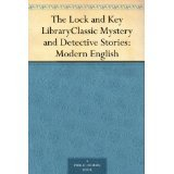 The Lock and Key Library - Classic Mystery and Detective Stories: Modern English