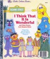 I Think That It Is Wonderful: Featuring Jim Henson's Sesame Street Muppets
