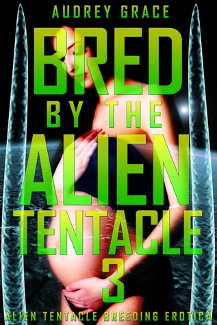 Bred by the Alien Tentacle 3 (Bred by the Alien Tentacle Trilogy, #3)