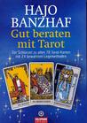 Gut beraten mit Tarot: Der Schlüssel zu allen 78 Tarot-Karten mit 24 bewährten Legemethoden