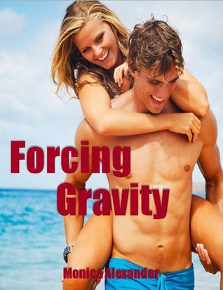 Forcing Gravity (Forcing Gravity, #1)