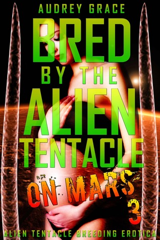 Bred by the Alien Tentacle on Mars 3 (Bred by the Alien Tentacle on Mars, #3)