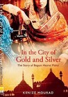 In the City of Gold and Silver by Kenizé Mourad