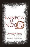 Rainbow at Noon by Dhiruben Patel