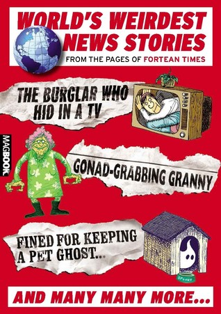 World's Weirdest News Stories: From the Pages of Fortean Times