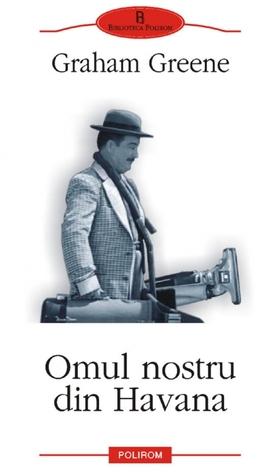 Ebook Omul Nostru Din Havana by Graham Greene read!