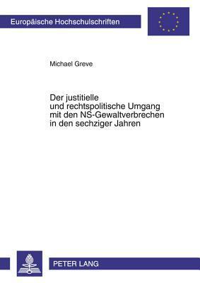 Der Justitielle Und Rechtspolitische Umgang Mit Den NS-Gewaltverbrechen in Den Sechziger Jahren