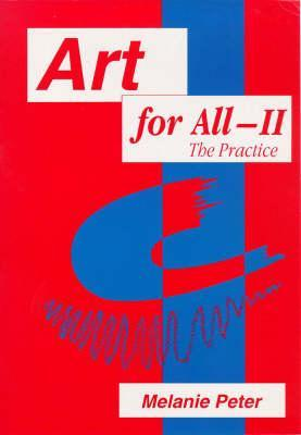 Art for All II - The Practice: Developing Art in the Curriculum with Pupils with Special Education Needs