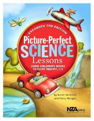 Picture-Perfect Science Lessons: Using Children's Books to Guide Inquiry, 3-6