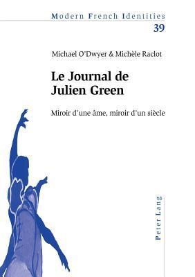 Le Journal de Julien Green: Miroir D'Une AME, Miroir D'Un Siecle
