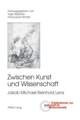 Zwischen Kunst Und Wissenschaft: Jakob Michael Reinhold Lenz
