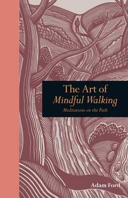 Art of Mindful Walking: Meditations on the Path
