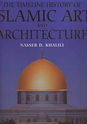 the timeline history of islamic art and architecture by nasser d