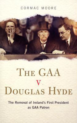 the-gaa-v-douglas-hyde-the-removal-of-ireland-s-first-president-as-gaa-patron