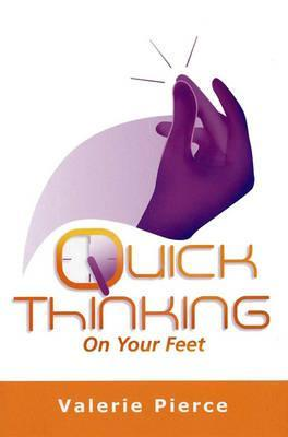 Quick Thinking on Your Feet by Valerie   Pierce