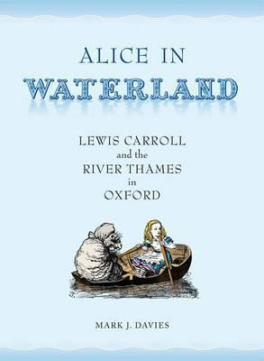 Alice in Waterland: Lewis Carroll and the River Thames in Oxford