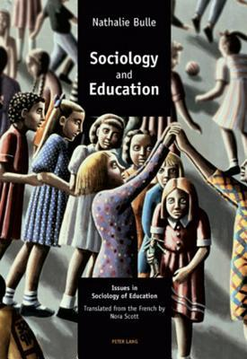 Sociology and Education: Issues in Sociology of Education Translated from the French by Nora Scott