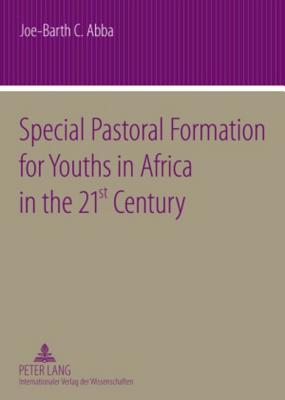 Special Pastoral Formation for Youths in Africa in the 21 St Century: The Nigerian Perspective- With Extra Focus on the Socio-Anthropological, Ethical, Theological, Psychological and Societal Problems of Today's Youngsters