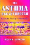 The Asthma Breakthrough: Breathe Freely-Naturally!