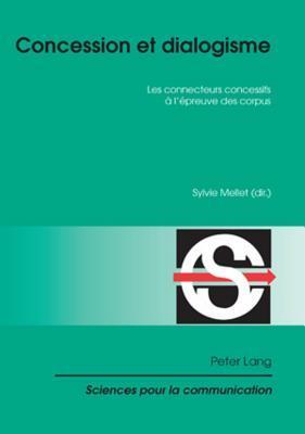 Concession Et Dialogisme: Les Connecteurs Concessifs A L'Epreuve Des Corpus