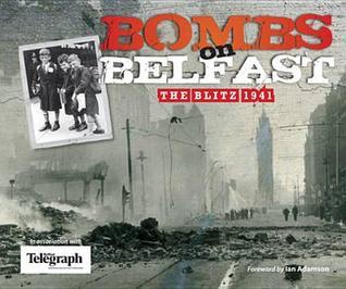 Bombs On Belfast The Blitz 1941