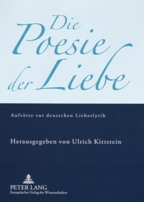 Die Poesie Der Liebe: Aufsaetze Zur Deutschen Liebeslyrik