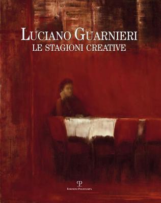 Luciano Guarnieri. Le Stagioni Creative: Nella Collezione Dell'ente Cassa Di Risparmio Di Firenze