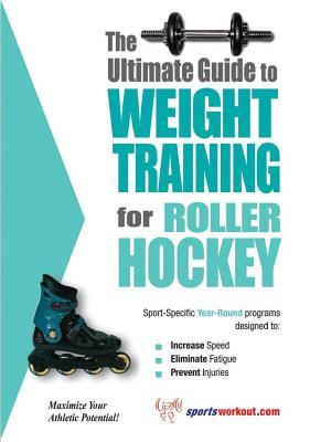 The Ultimate Guide to Weight Training for Roller Hockey (The Ultimate Guide to Weight Training for Sports, 19) (The Ultimate Guide to Weight Training for Sports, 19) por Robert G. Price