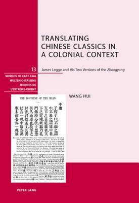 Translating Chinese Classics in a Colonial Context: James Legge and His Two Versions of the -Zhongyong-
