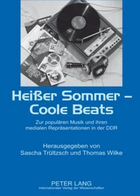 Heißer Sommer – Coole Beats: Zur populären Musik und ihren medialen Repräsentationen in der DDR