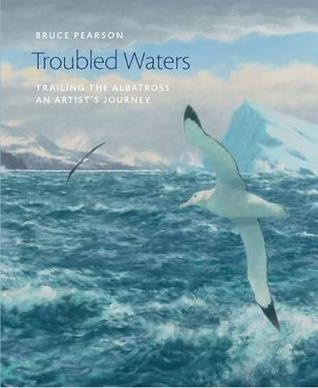 Troubled Waters: Trailing the Albatross: An Artist's Journey