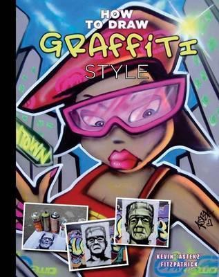 How to Draw Grafitti Style. Kevin 'Astekz' Fitzpatrick