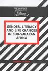 Gender, Literacy, And Life Chances In Sub Saharan Africa