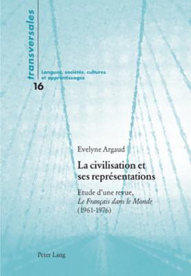 La Civilisation Et Ses Representations: Etude D'Une Revue, -Le Francais Dans Le Monde -(1961-1976)