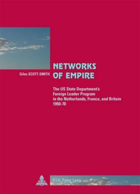 Networks of Empire: The Us State Department's Foreign Leader Program in the Netherlands, France, and Britain 1950-70